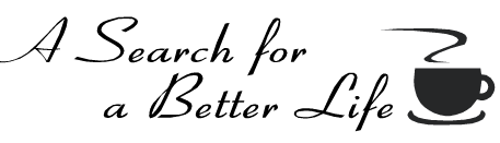 """""""A Search for a Better Life"""" – Part 1"""