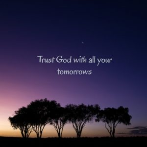 Trust God with all your tomorrows